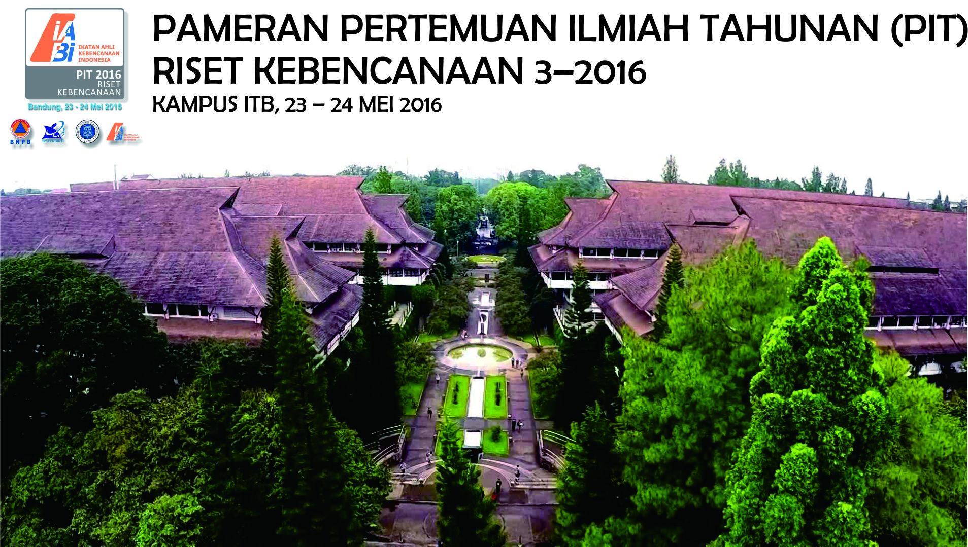 Pameran Pertemuan Ilmiah Tahunan (PIT) Riset Kebencanaan 3–2016 Kampus ITB, 23 – 24 Mei 2016